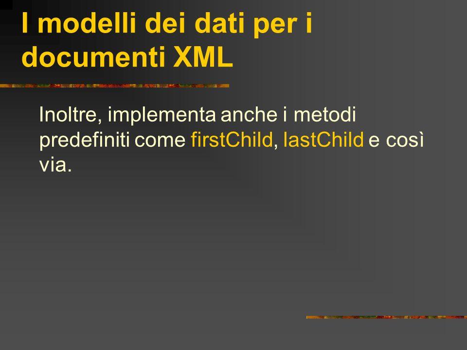 I modelli dei dati per i documenti XML Inoltre, implementa anche i metodi predefiniti come firstChild, lastChild e così via.