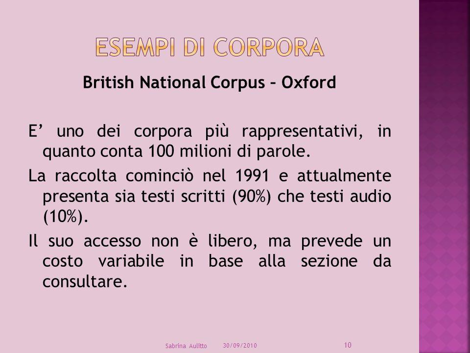 British National Corpus – Oxford E uno dei corpora più rappresentativi, in quanto conta 100 milioni di parole. La raccolta cominciò nel 1991 e attualm