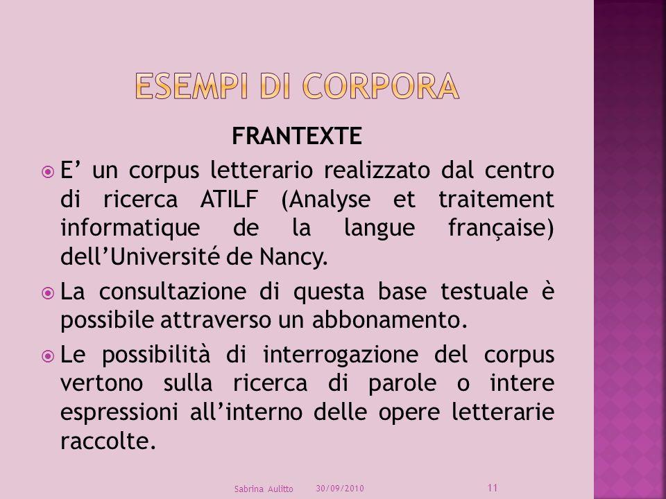 FRANTEXTE E un corpus letterario realizzato dal centro di ricerca ATILF (Analyse et traitement informatique de la langue française) dellUniversité de