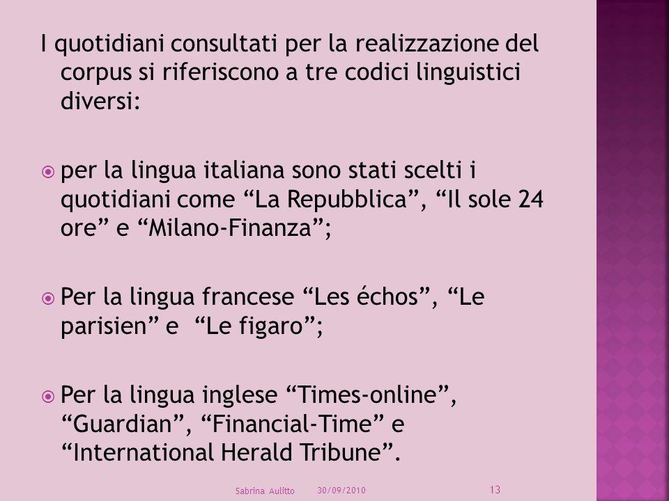 I quotidiani consultati per la realizzazione del corpus si riferiscono a tre codici linguistici diversi: per la lingua italiana sono stati scelti i qu