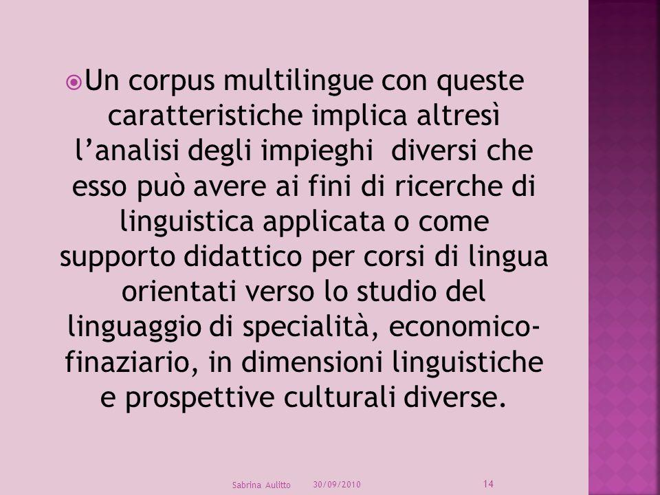 30/09/2010 14 Sabrina Aulitto Un corpus multilingue con queste caratteristiche implica altresì lanalisi degli impieghi diversi che esso può avere ai f