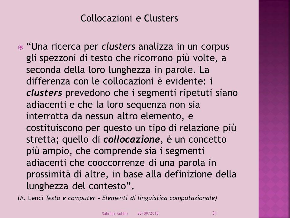Collocazioni e Clusters Una ricerca per clusters analizza in un corpus gli spezzoni di testo che ricorrono più volte, a seconda della loro lunghezza i