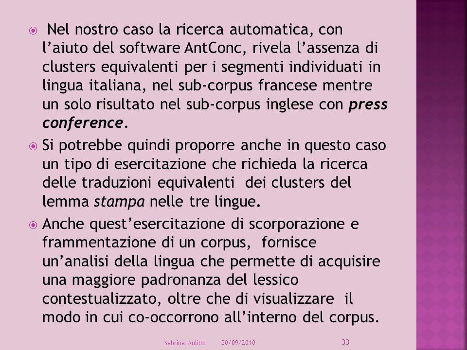 30/09/2010 Sabrina Aulitto 33 Nel nostro caso la ricerca automatica, con laiuto del software AntConc, rivela lassenza di clusters equivalenti per i se