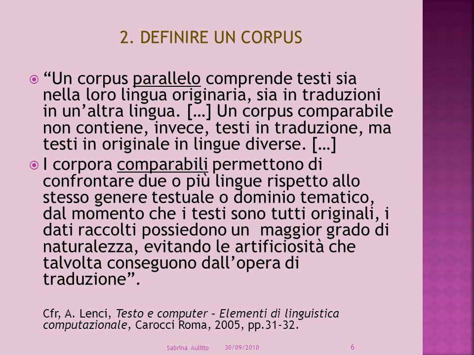 2. DEFINIRE UN CORPUS Un corpus parallelo comprende testi sia nella loro lingua originaria, sia in traduzioni in unaltra lingua. […] Un corpus compara