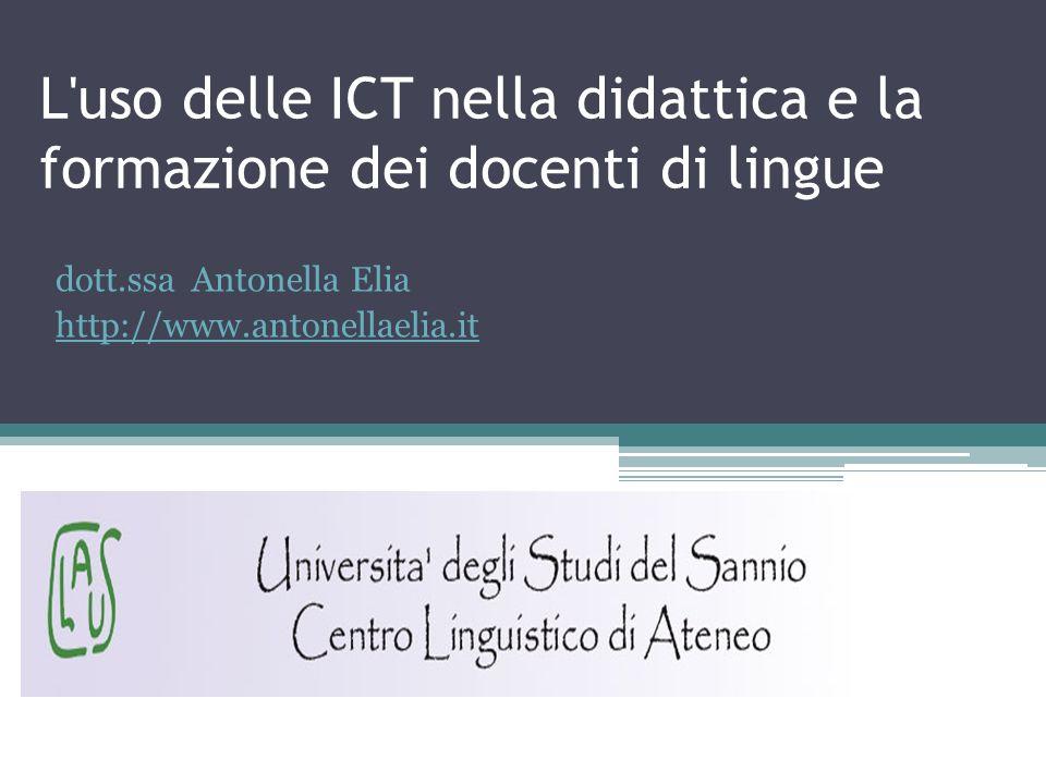 L'uso delle ICT nella didattica e la formazione dei docenti di lingue dott.ssa Antonella Elia http://www.antonellaelia.it