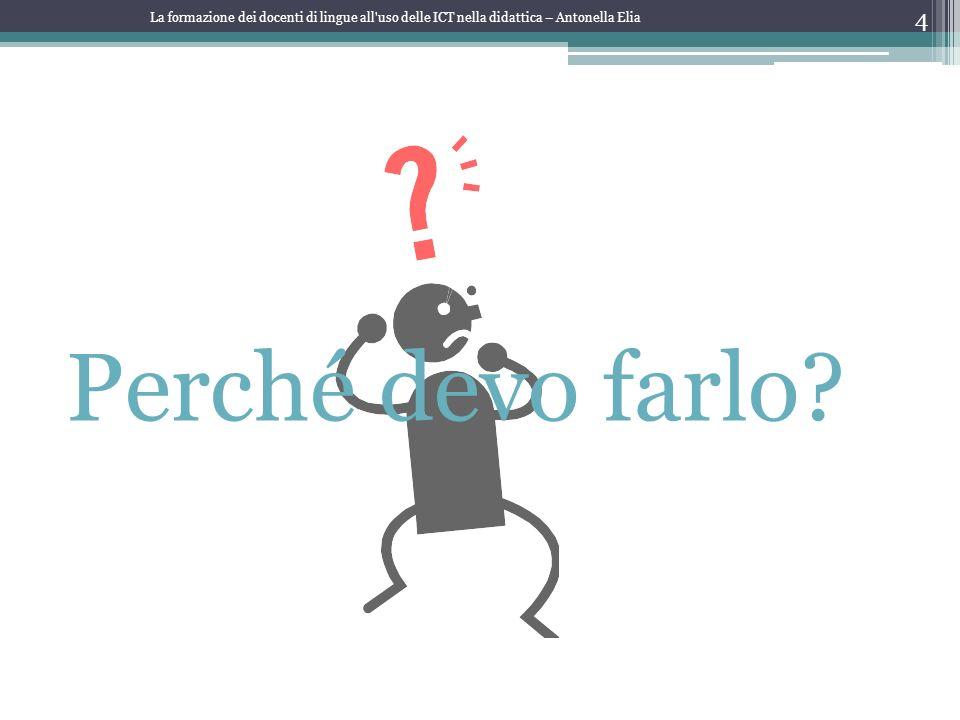 Perché devo farlo? 4 La formazione dei docenti di lingue all'uso delle ICT nella didattica – Antonella Elia