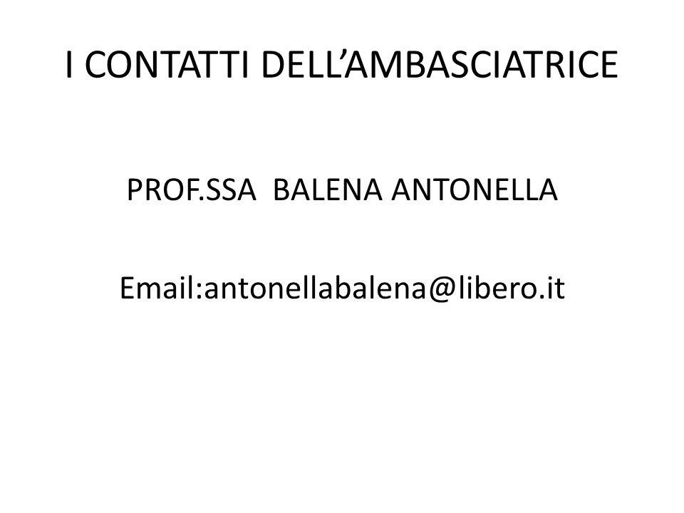 I CONTATTI DELLAMBASCIATRICE PROF.SSA BALENA ANTONELLA Email:antonellabalena@libero.it