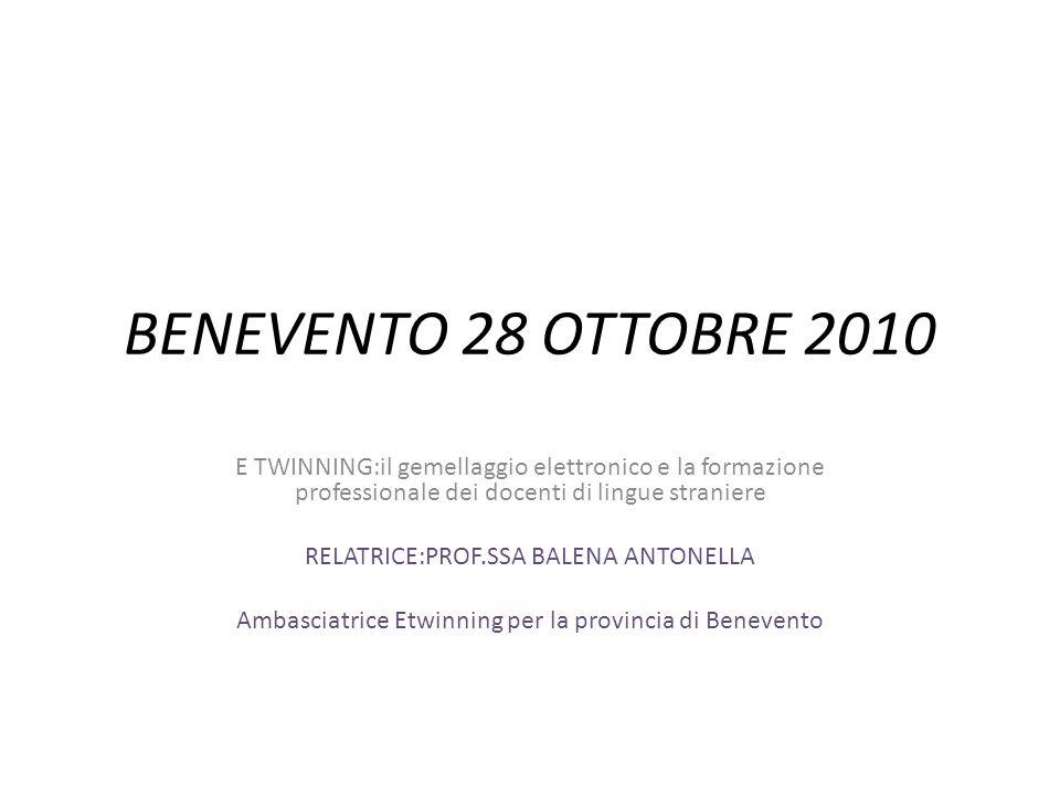 BENEVENTO 28 OTTOBRE 2010 E TWINNING:il gemellaggio elettronico e la formazione professionale dei docenti di lingue straniere RELATRICE:PROF.SSA BALEN