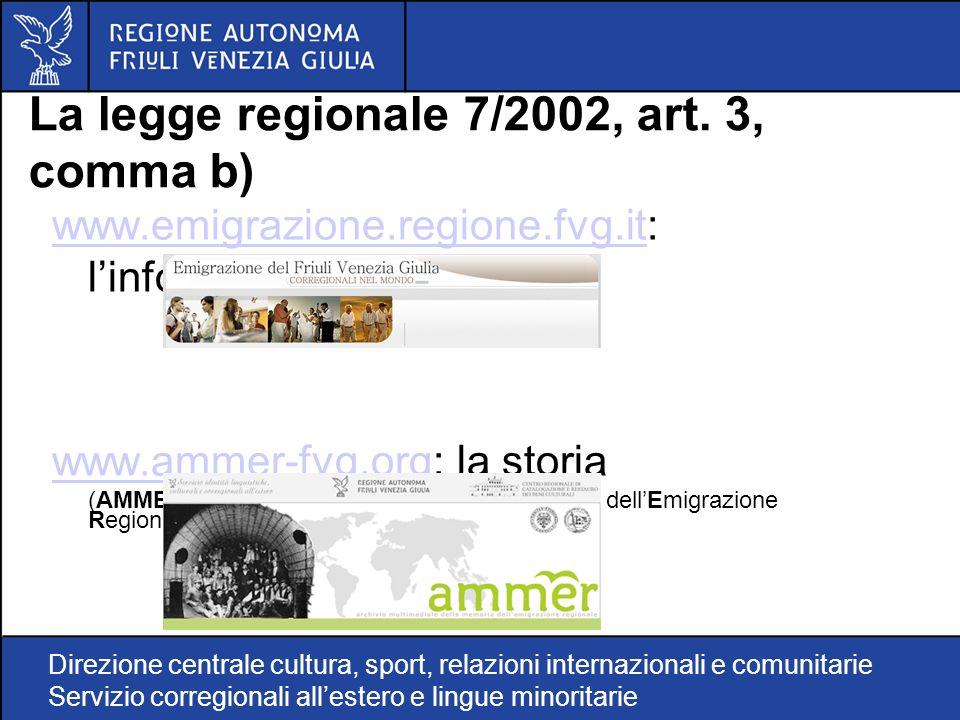 Direzione centrale cultura, sport, relazioni internazionali e comunitarie Servizio corregionali allestero e lingue minoritarie La legge regionale 7/2002, art.