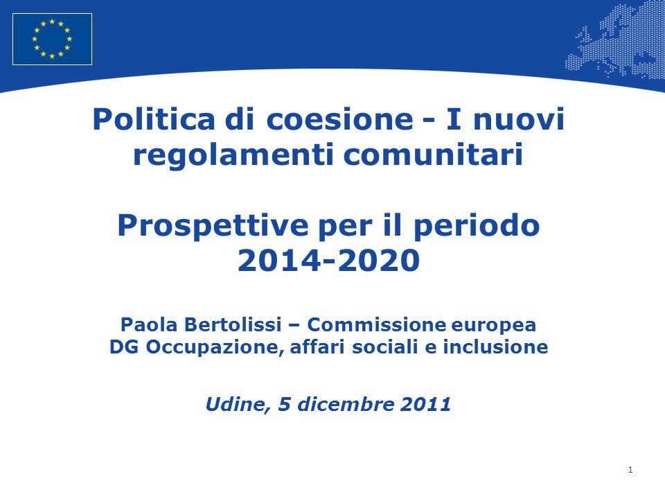 1 European Union Regional Policy – Employment, Social Affairs and Inclusion Politica di coesione - I nuovi regolamenti comunitari Prospettive per il p