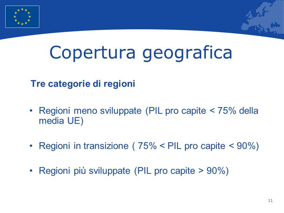 11 European Union Regional Policy – Employment, Social Affairs and Inclusion Copertura geografica Tre categorie di regioni Regioni meno sviluppate (PI