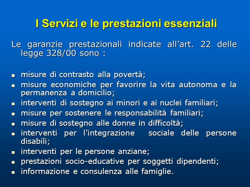 I Servizi e le prestazioni essenziali I Servizi e le prestazioni essenziali Le garanzie prestazionali indicate allart. 22 delle legge 328/00 sono : mi