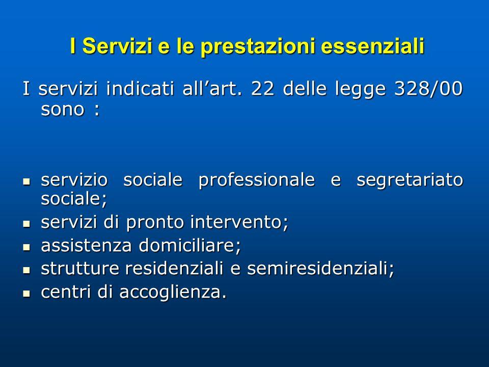 I Servizi e le prestazioni essenziali I Servizi e le prestazioni essenziali I servizi indicati allart. 22 delle legge 328/00 sono : servizio sociale p
