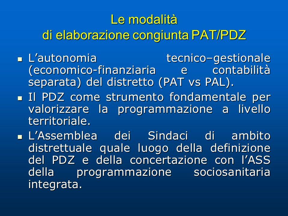 Le modalità di elaborazione congiunta PAT/PDZ Lautonomia tecnico–gestionale (economico-finanziaria e contabilità separata) del distretto (PAT vs PAL).