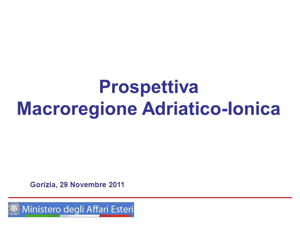 Prospettiva Macroregione Adriatico-Ionica Gorizia, 29 Novembre 2011