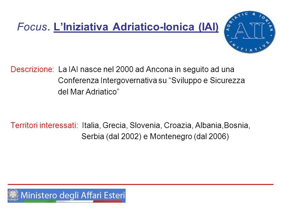 Focus. LIniziativa Adriatico-Ionica (IAI) Descrizione: La IAI nasce nel 2000 ad Ancona in seguito ad una Conferenza Intergovernativa su Sviluppo e Sic
