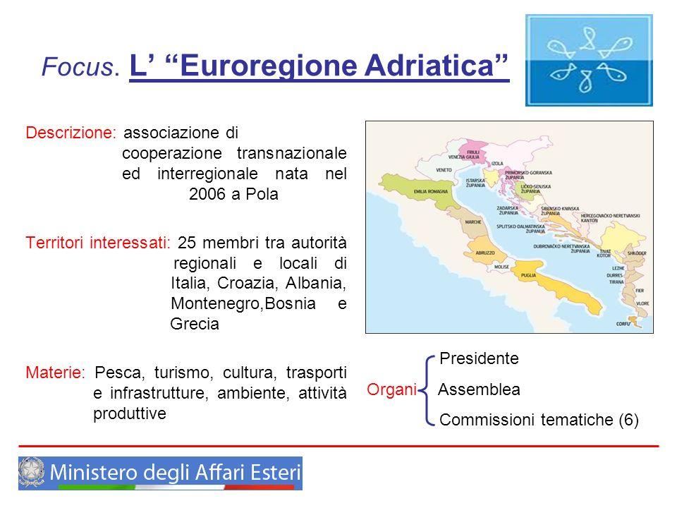 Focus. L Euroregione Adriatica Descrizione: associazione di cooperazione transnazionale ed interregionale nata nel 2006 a Pola Territori interessati: