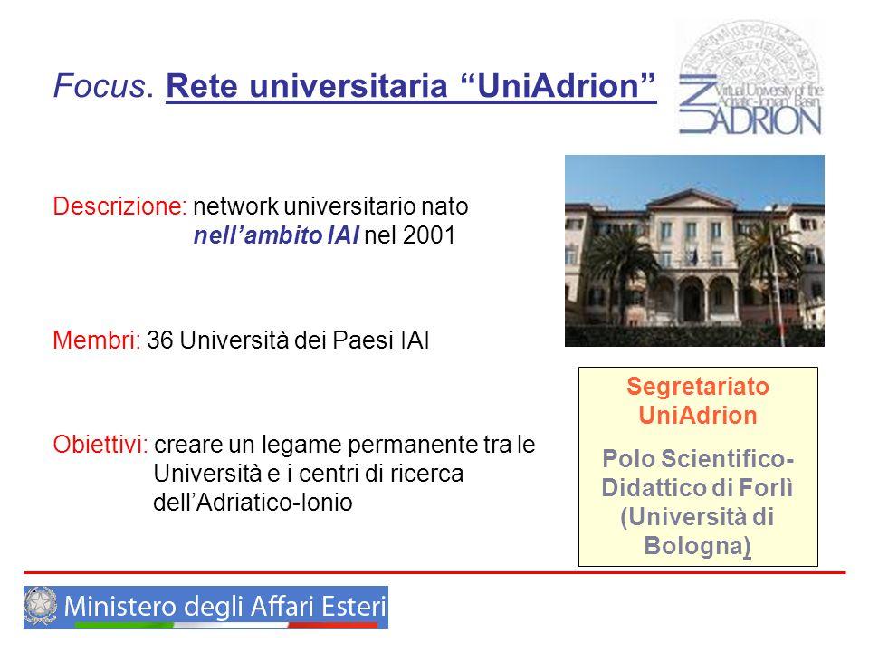 Focus. Rete universitaria UniAdrion Descrizione: network universitario nato nellambito IAI nel 2001 Membri: 36 Università dei Paesi IAI Obiettivi: cre