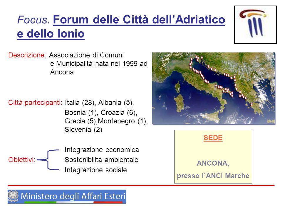 Focus. Forum delle Città dellAdriatico e dello Ionio Descrizione: Associazione di Comuni e Municipalità nata nel 1999 ad Ancona Città partecipanti: It