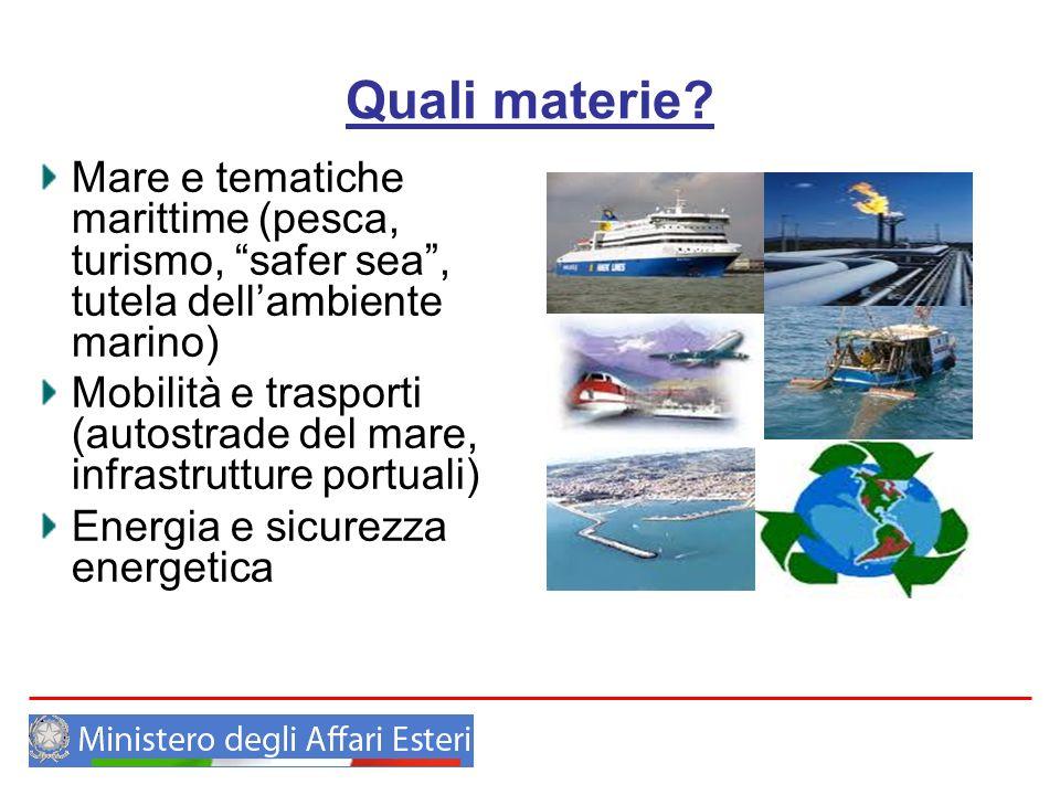 Quali materie? Mare e tematiche marittime (pesca, turismo, safer sea, tutela dellambiente marino) Mobilità e trasporti (autostrade del mare, infrastru