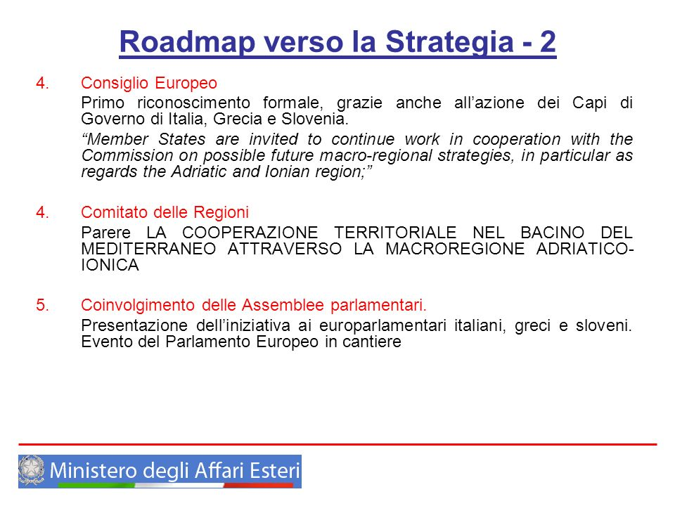 Roadmap verso la Strategia - 2 4.Consiglio Europeo Primo riconoscimento formale, grazie anche allazione dei Capi di Governo di Italia, Grecia e Sloven