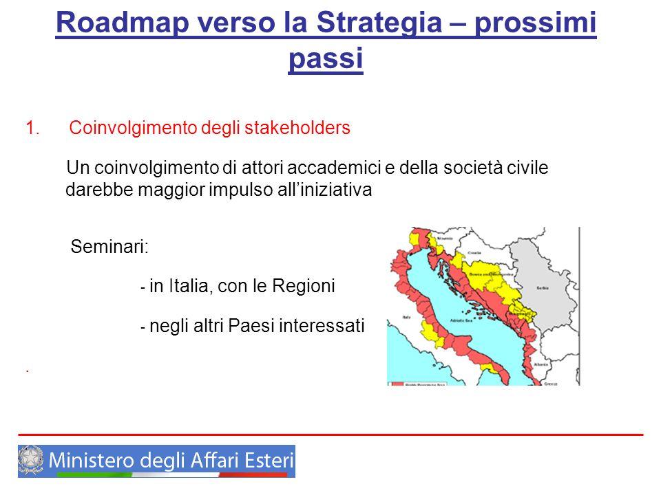 Roadmap verso la Strategia – prossimi passi 1.Coinvolgimento degli stakeholders Un coinvolgimento di attori accademici e della società civile darebbe