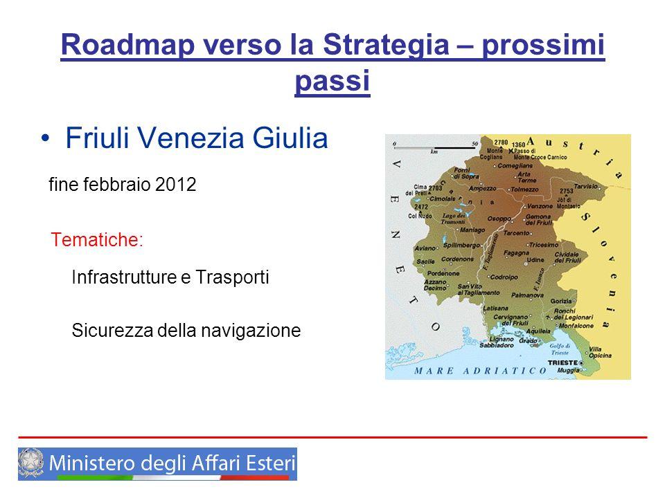 Roadmap verso la Strategia – prossimi passi Friuli Venezia Giulia fine febbraio 2012 Tematiche: Infrastrutture e Trasporti Sicurezza della navigazione