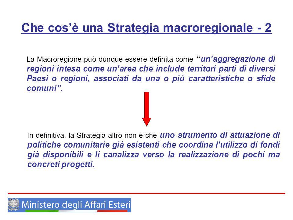 Che cosè una Strategia macroregionale - 2 La Macroregione può dunque essere definita come unaggregazione di regioni intesa come unarea che include ter