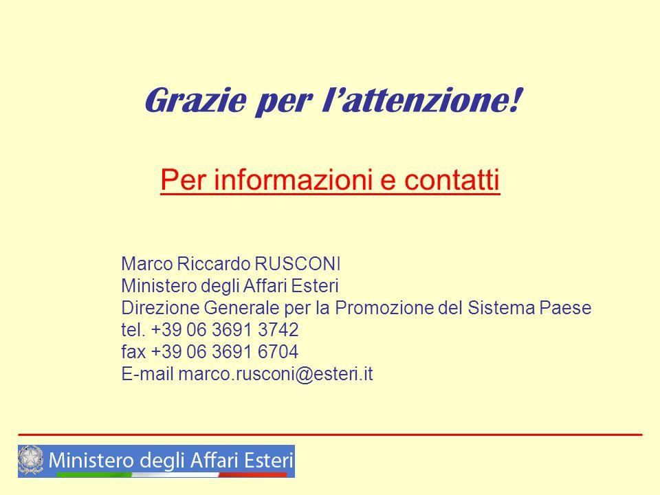 Grazie per lattenzione! Per informazioni e contatti Marco Riccardo RUSCONI Ministero degli Affari Esteri Direzione Generale per la Promozione del Sist
