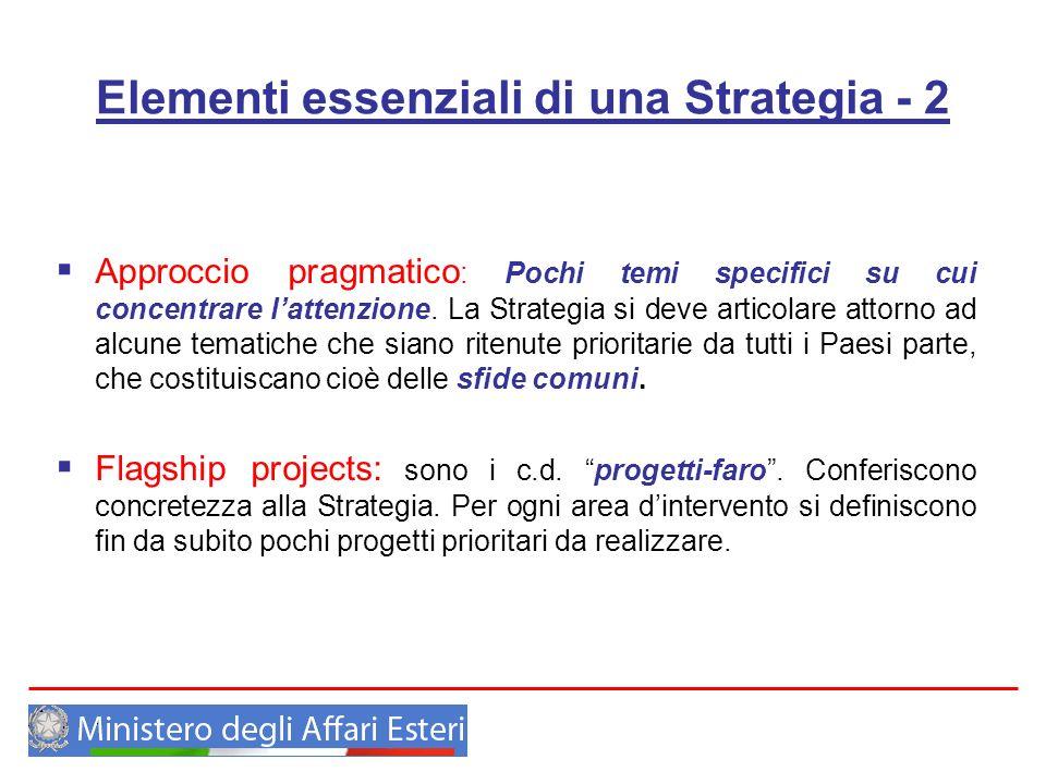 Elementi essenziali di una Strategia - 2 Approccio pragmatico : Pochi temi specifici su cui concentrare lattenzione. La Strategia si deve articolare a
