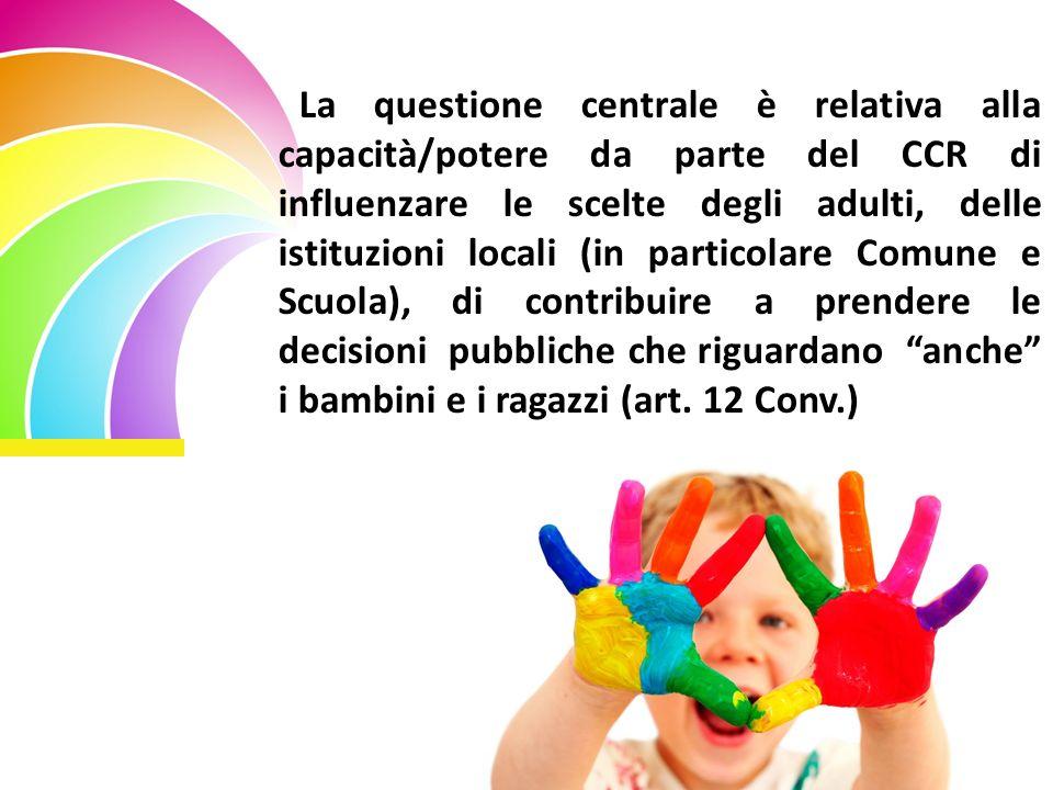 La questione centrale è relativa alla capacità/potere da parte del CCR di influenzare le scelte degli adulti, delle istituzioni locali (in particolare Comune e Scuola), di contribuire a prendere le decisioni pubbliche che riguardano anche i bambini e i ragazzi (art.