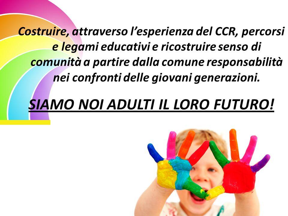 Costruire, attraverso lesperienza del CCR, percorsi e legami educativi e ricostruire senso di comunità a partire dalla comune responsabilità nei confronti delle giovani generazioni.