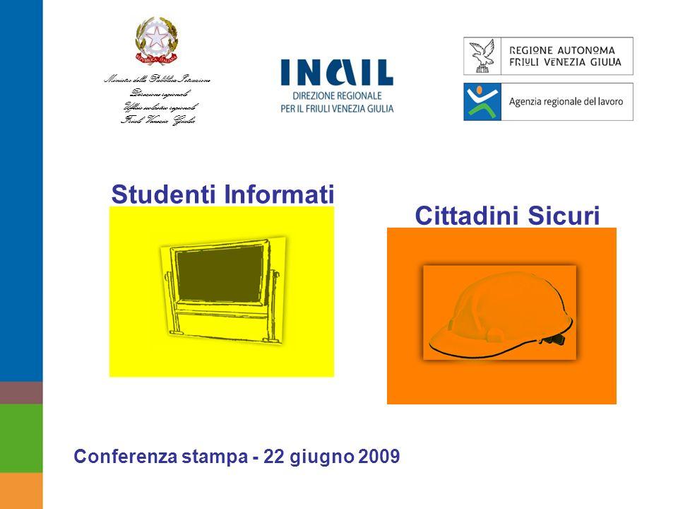 Studenti Informati Conferenza stampa - 22 giugno 2009 Cittadini Sicuri Ministro della Pubblica Istruzione Direzione regionale Ufficio scolastico regionale Friuli Venezia Giulia