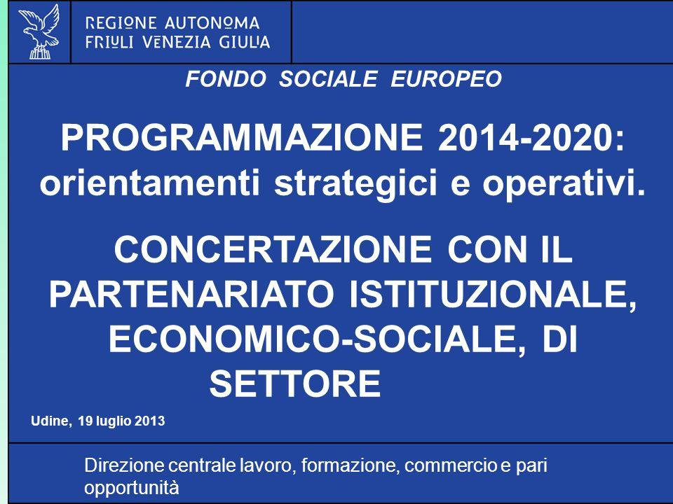 Direzione centrale lavoro, formazione, commercio e pari opportunità FONDO SOCIALE EUROPEO PROGRAMMAZIONE 2014-2020: orientamenti strategici e operativ
