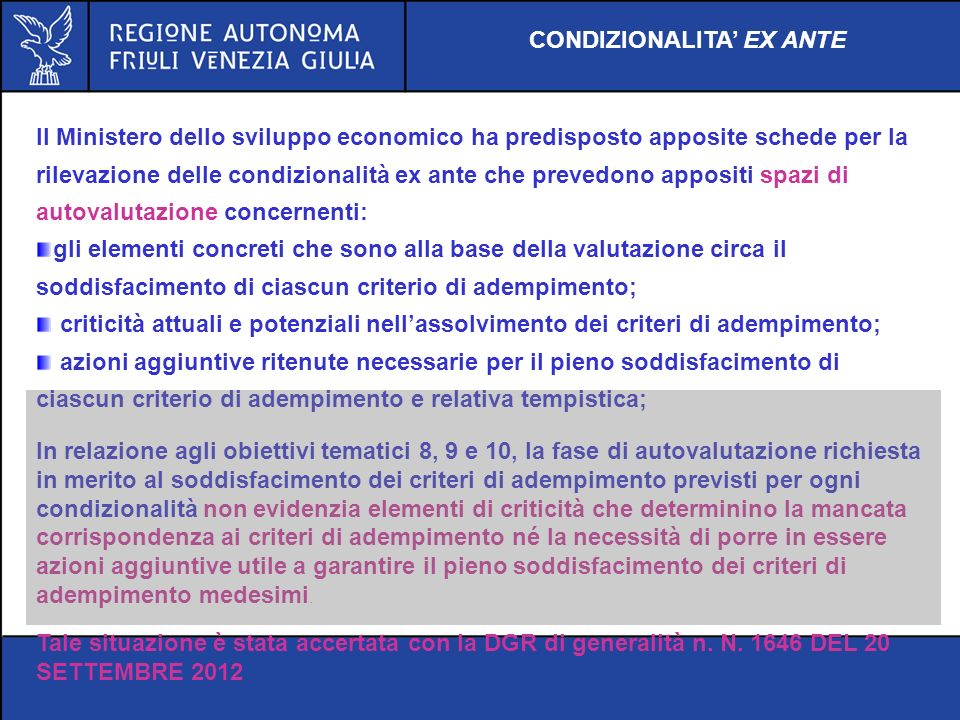 CONDIZIONALITA EX ANTE Il Ministero dello sviluppo economico ha predisposto apposite schede per la rilevazione delle condizionalità ex ante che preved