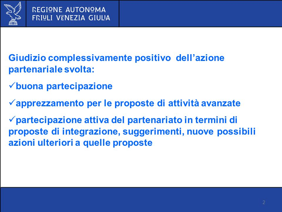 2 Proposta di regolamento FSE Versione 14 marzo 2012 Giudizio complessivamente positivo dellazione partenariale svolta: buona partecipazione apprezzamento per le proposte di attività avanzate partecipazione attiva del partenariato in termini di proposte di integrazione, suggerimenti, nuove possibili azioni ulteriori a quelle proposte