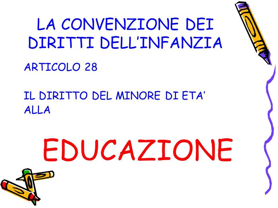 LA CONVENZIONE DEI DIRITTI DELLINFANZIA ARTICOLO 28 IL DIRITTO DEL MINORE DI ETA ALLA EDUCAZIONE