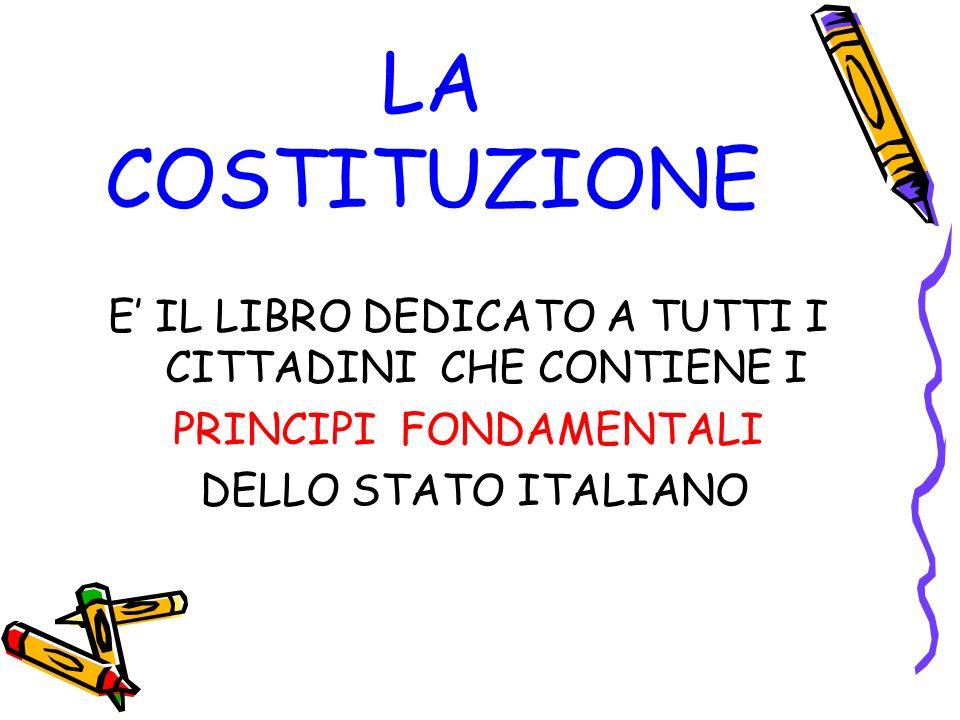 LA COSTITUZIONE E IL LIBRO DEDICATO A TUTTI I CITTADINI CHE CONTIENE I PRINCIPI FONDAMENTALI DELLO STATO ITALIANO