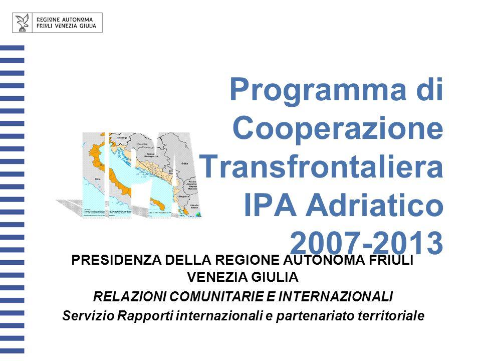 Programma di Cooperazione Transfrontaliera IPA Adriatico 2007-2013 PRESIDENZA DELLA REGIONE AUTONOMA FRIULI VENEZIA GIULIA RELAZIONI COMUNITARIE E INT