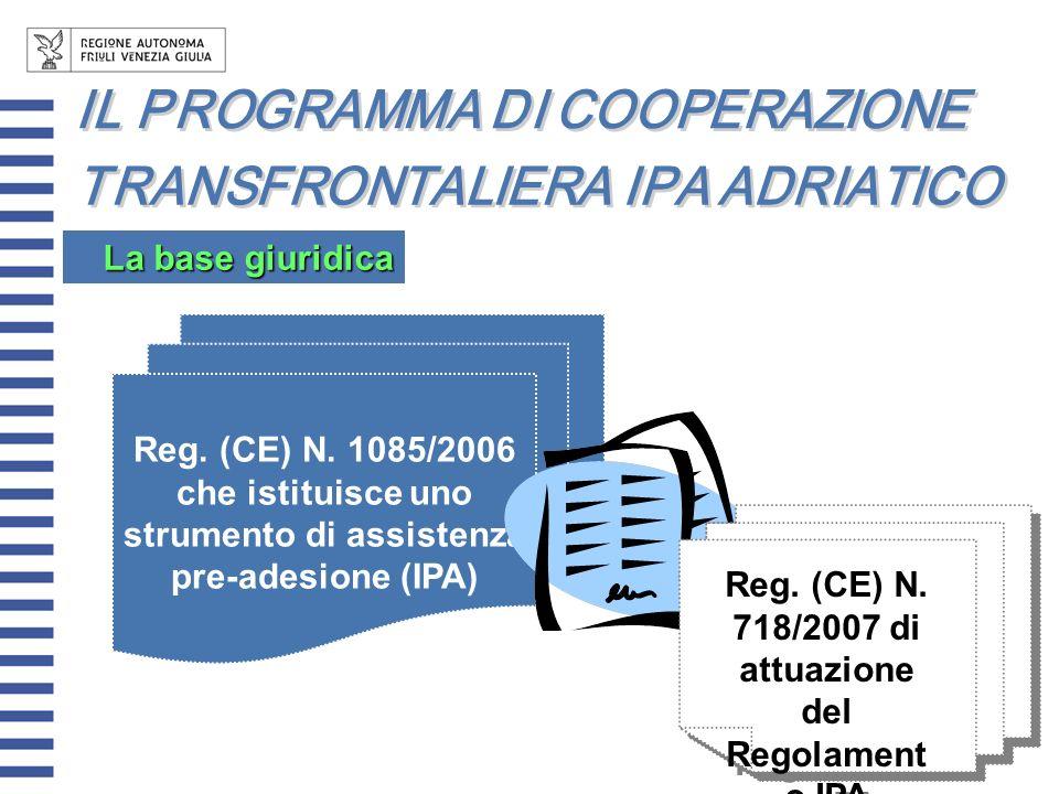 Reg. (CE) N. 1085/2006 che istituisce uno strumento di assistenza pre-adesione (IPA) Reg. (CE) N. 718/2007 di attuazione del Regolament o IPA La base
