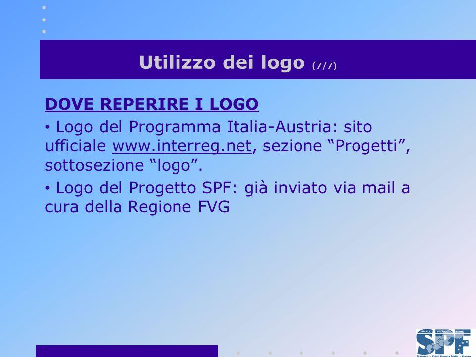Utilizzo dei logo (7/7) DOVE REPERIRE I LOGO Logo del Programma Italia-Austria: sito ufficiale www.interreg.net, sezione Progetti, sottosezione logo.www.interreg.net Logo del Progetto SPF: già inviato via mail a cura della Regione FVG