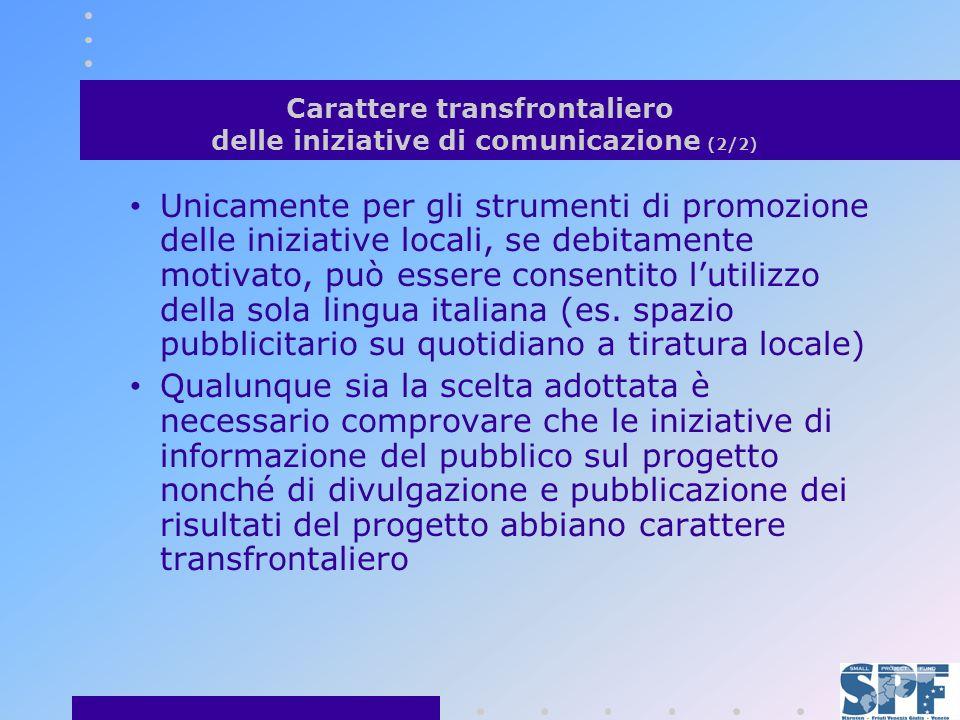 Carattere transfrontaliero delle iniziative di comunicazione (2/2) Unicamente per gli strumenti di promozione delle iniziative locali, se debitamente motivato, può essere consentito lutilizzo della sola lingua italiana (es.