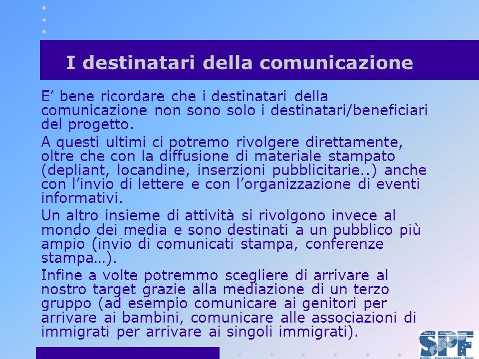 I destinatari della comunicazione E bene ricordare che i destinatari della comunicazione non sono solo i destinatari/beneficiari del progetto.