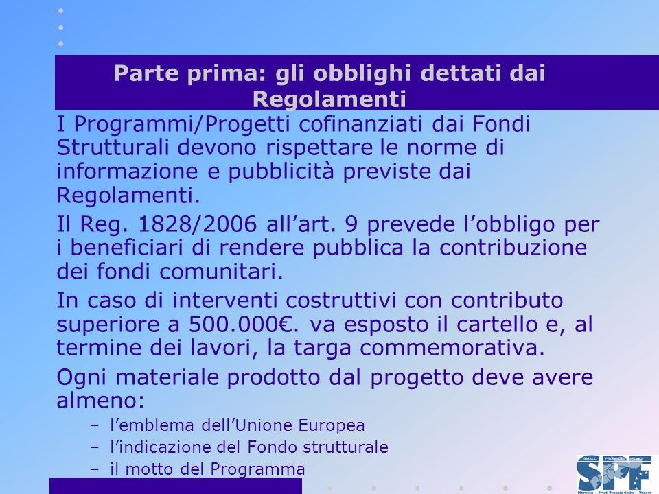 Parte prima: gli obblighi dettati dai Regolamenti I Programmi/Progetti cofinanziati dai Fondi Strutturali devono rispettare le norme di informazione e pubblicità previste dai Regolamenti.