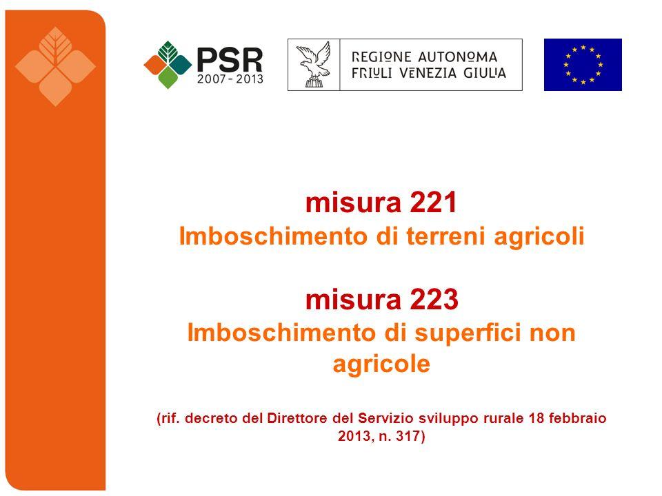 misura 221 Imboschimento di terreni agricoli misura 223 Imboschimento di superfici non agricole (rif. decreto del Direttore del Servizio sviluppo rura