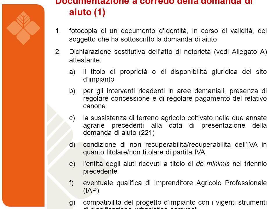 Documentazione a corredo della domanda di aiuto (1) 1. fotocopia di un documento didentità, in corso di validità, del soggetto che ha sottoscritto la