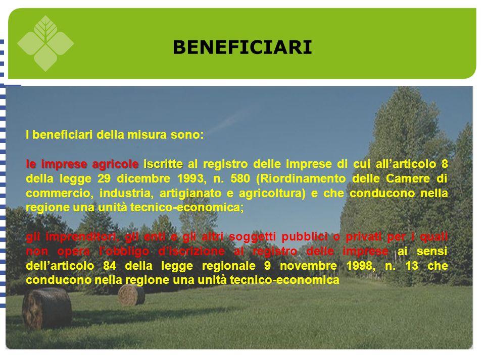 BENEFICIARI I beneficiari della misura sono: le imprese agricole iscritte le imprese agricole iscritte al registro delle imprese di cui allarticolo 8