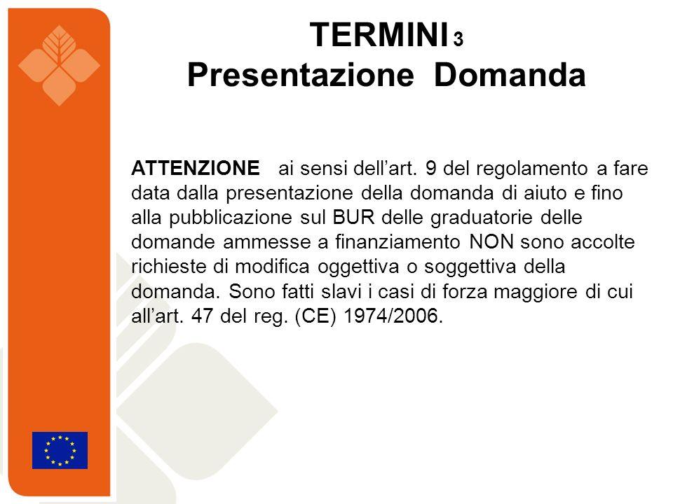 TERMINI 3 Presentazione Domanda ATTENZIONE ai sensi dellart. 9 del regolamento a fare data dalla presentazione della domanda di aiuto e fino alla pubb