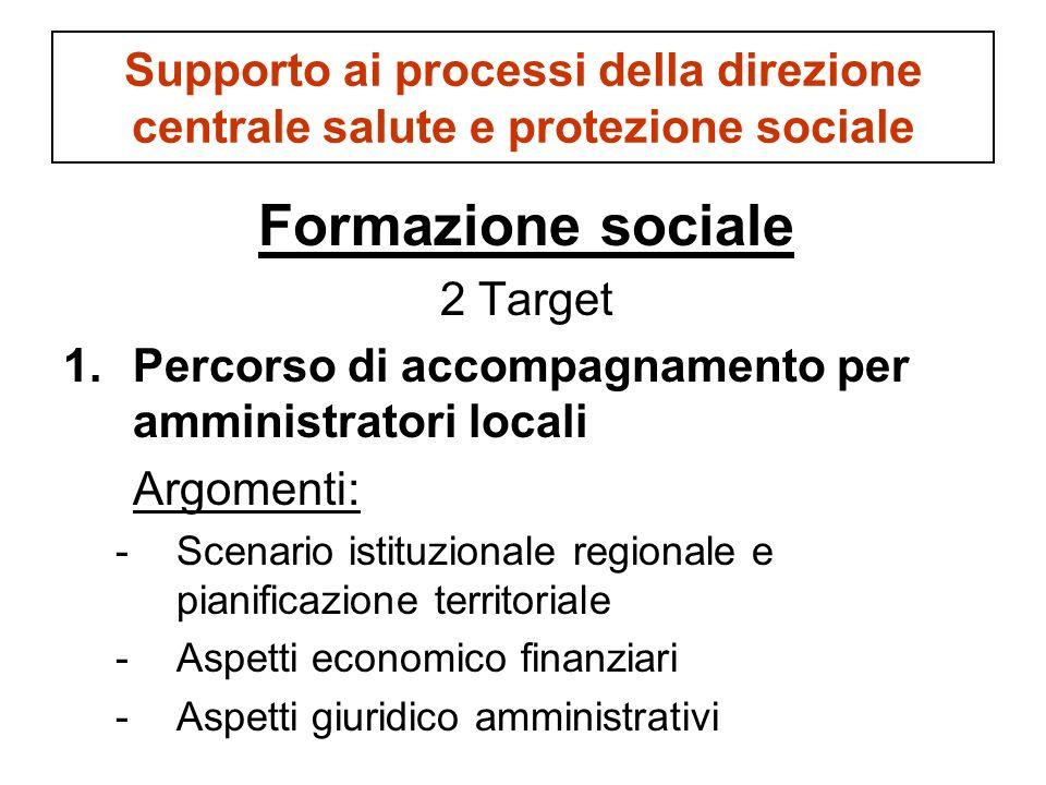 Supporto ai processi della direzione centrale salute e protezione sociale Formazione sociale 2 Target 1.Percorso di accompagnamento per amministratori
