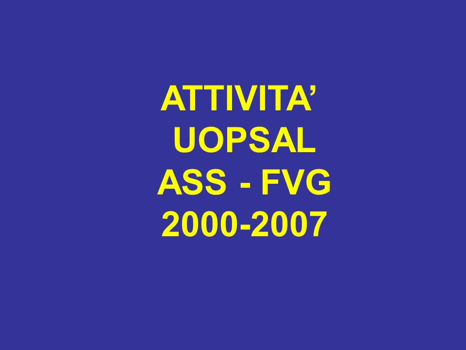 ATTIVITA UOPSAL ASS - FVG 2000-2007